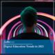 Digital Education Trends 2021